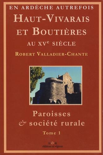 Robert Valladier-Chante - Haut-Vivarais et Boutières au XVe siècle - Paroisses & société rurale Tome 1.