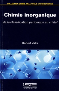 Robert Valls - Chimie inorganique - De la classification périodique au cristal.