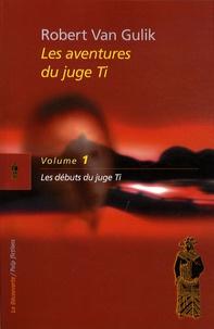 Robert Van Gulik - Les aventures du juge Ti Tome 1 : Les débuts du juge Ti.