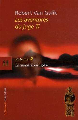 Robert van Gulik - Les aventures du juge Ti Tome 2 : Les enquêtes du juge Ti.