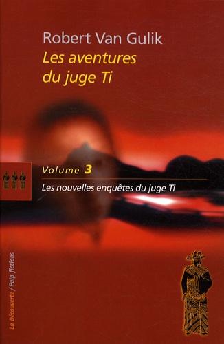 Robert van Gulik - Les aventures du juge Ti Tome 3 : Les nouvelles enquêtes du juge Ti.