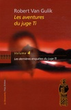 Robert Van Gulik - Les aventures du juge Ti Tome 4 : Les dernières enquêtes du juge Ti.