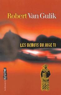 Robert van Gulik - Les débuts du juge Ti.