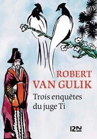 Robert Van Gulik - Trois enquêtes du juge Ti - Meurtre sur un bateau-de-fleurs ; Assassins et poètes - Le fantôme du temple.