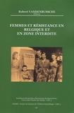 Robert Vandenbussche - Femmes et résistance en Belgique et en zone interdite (1940-1944).