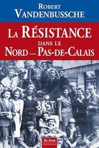 Robert Vandenbussche - La résistance dans le Nord-Pas-de-Calais.