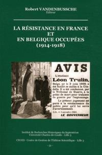 Robert Vandenbussche - La résistance en France et en Belgique occupées (1914-1918).