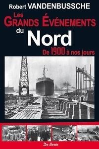 Robert Vandenbussche - Les grands événements du Nord - De 1900 à nos jours.