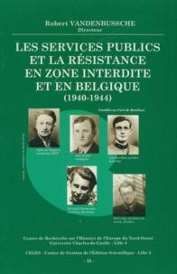 Robert Vandenbussche - Les services publics et la résistance en zone interdite et en Belgique : colloque, Bondes, 31 janvier 2004..