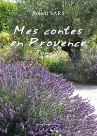 Robert Vars - Mes Contes en Provences Tome 2 : .