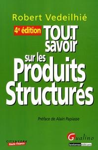Robert Vedeilhié - Tout savoir sur les produits structurés.