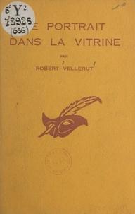 Robert Vellerut et Albert Pigasse - Le portrait dans la vitrine.