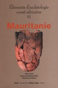 Robert Vernet et Baouba Ould Mohamed Naffé - Eléments d'archéologie ouest-africaine - Volume 3, Mauritanie.