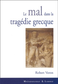 Robert Veron - Le mal dans la tragédie grecque.