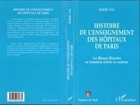 Robert Vial - Histoire de l'enseignement des hopitaux de paris - les blouses blanches en formation initiale et con.