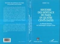 Robert Vial - Histoire des hopitaux de paris en quatre cents dates - des blouses blanches de charlemagne a jacques.