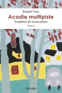 Robert Viau - Acadie multipiste, tome 2.