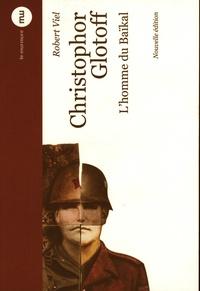 Robert Viel - Christophor Glotoff - L'homme du Baïkal.