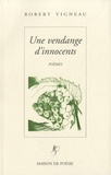 Robert Vigneau - Une vendange d'innocents.