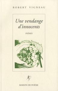 Robert Vigneau - Une vendange d'innocents.