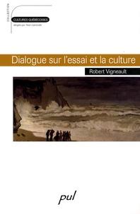 Robert Vigneault - Dialogue sur l'essai et la culture.