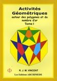 Robert Vincent - Activités géométriques autour des polygones et du nombre d'or - Tome 1.