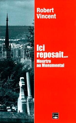 Robert Vincent - Ici reposait... - Meurtre au Monumental.