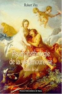 Robert Viry - Psychopathologie de la vie amoureuse - Etudes de cas.