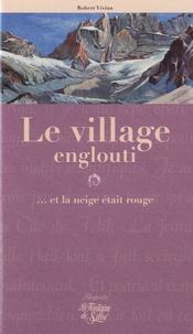 Robert Vivian - Le village englouti - ... et la neige était rouge.