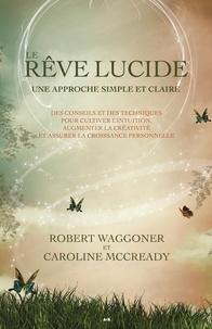 Robert Waggoner et Caroline McCready - Le rêve lucide - Une approche simple et claire.