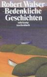 Robert Walser - Bedenkliche Geschichten.