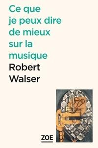 Robert Walser - Ce que je peux dire de mieux sur la musique.