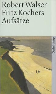 Robert Walser - Fritz Kochers Aufsätze.