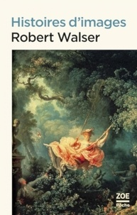 Robert Walser - Histoires d'images.