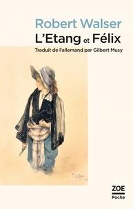 Robert Walser - L'Etang ; Félix.