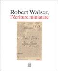 Robert Walser et Peter Utz - Robert Walser, l'écriture miniature.
