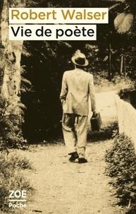 Robert Walser - Vie de poète.