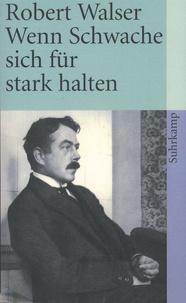 Robert Walser - Wenn Schwache sich für stark halten.