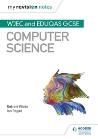 Robert Wicks et Ian Paget - My Revision Notes: WJEC and Eduqas GCSE Computer Science.