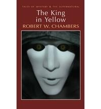 Robert William Chambers - The King in Yellow.