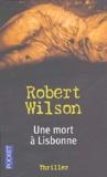 Robert Wilson - Une mort à Lisbonne.