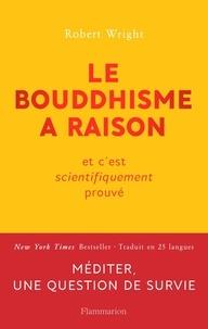 Robert Wright - Le bouddhisme a raison - Et c'est scientifiquement prouvé.