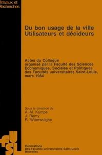 Robert Wtterwulghe et Jean Rémy - Du bon usage de la ville. Utilisateurs et décideurs.