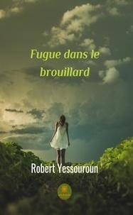 Robert Yessouroun - Fugue dans le brouillard - Roman.