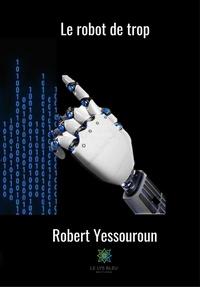 Robert Yessouroun - Le robot de trop - Roman.
