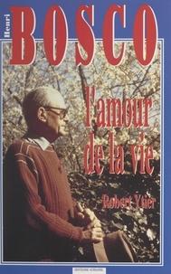 Robert Ytier et Henri Bosco - Henri Bosco ou l'amour de la vie - D'Avignon à Lourmarin par Marseille, Naples, Rabat et Nice : souvenirs, témoignages et entretiens inédits, 1965-1976.