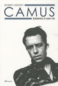 Robert Zaretsky - Camus - Eléments d'une vie.