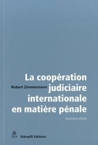 Robert Zimmermann - La coopération judiciaire internationale en matière pénale.