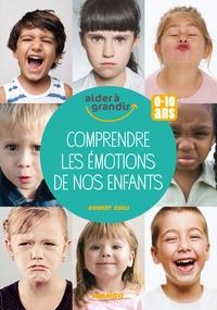 Robert Zuili - Comprendre les émotions de nos enfants - 0-10 ans.