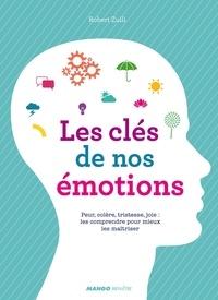 Robert Zuili - Les clés de nos émotions - Peur, colère, tristesse, joie : les comprendre pour mieux les maîtriser.
